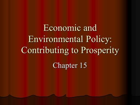 Economic and Environmental Policy: Contributing to Prosperity Chapter 15.