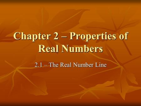 Chapter 2 – Properties of Real Numbers 2.1 – The Real Number Line.