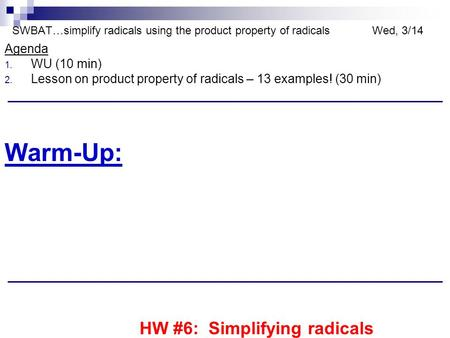 SWBAT…simplify radicals using the product property of radicalsWed, 3/14 Agenda 1. WU (10 min) 2. Lesson on product property of radicals – 13 examples!
