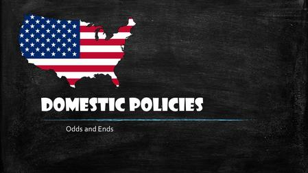 "Domestic Policies Odds and Ends. ▪ Establishes interest rates for member banks to borrow ▪ Sets percentage of ""cash on hand"" for member banks ▪ Attempts."