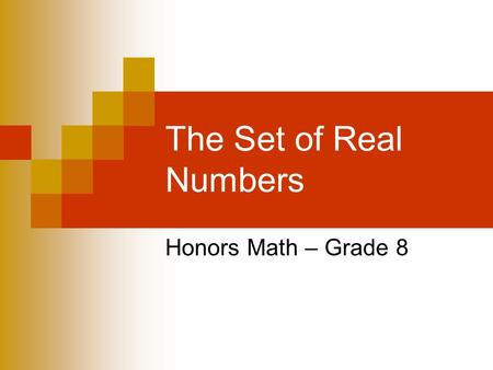 The Set of Real Numbers Honors Math – Grade 8. KEY CONCEPT The Real Numbers The Real Numbers consist of all rational and irrational numbers. The Venn.