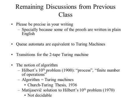 Remaining Discussions from Previous Class Please be precise in your writing –Specially because some of the proofs are written in plain English Queue automata.