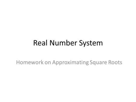 Real Number System Homework on Approximating Square Roots.