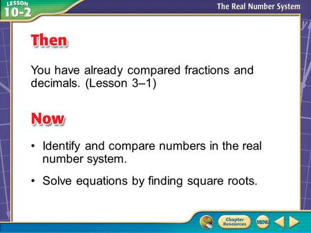 Then/Now You have already compared fractions and decimals. (Lesson 3–1) Identify and compare numbers in the real number system. Solve equations by finding.