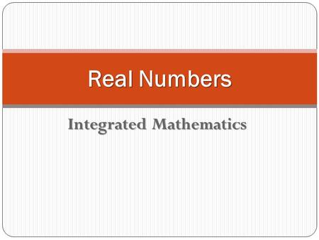 Integrated Mathematics Real Numbers. Rational Numbers Examples of Rational Numbers.