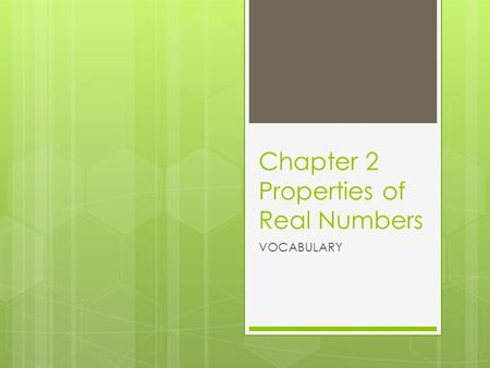 Chapter 2 Properties of Real Numbers VOCABULARY. Absolute Value  The distance from zero on the number line and the point representing a real number on.