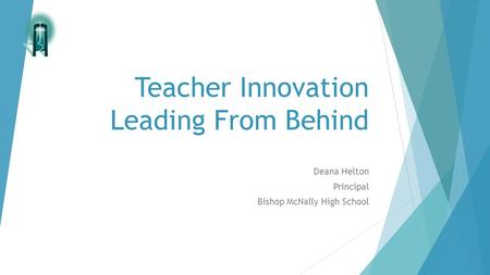 Teacher Innovation Leading From Behind Deana Helton Principal Bishop McNally High School.