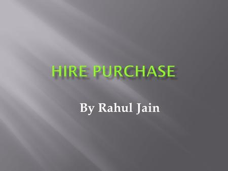 By Rahul Jain. Hire Purchase is a method of acquiring assets without having to invest the full amount in buying them. Typically, a hire purchase agreement.