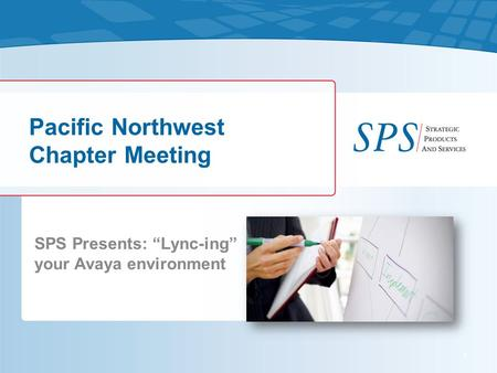 "SPS Presents: ""Lync-ing"" your Avaya environment Pacific Northwest Chapter Meeting 1."