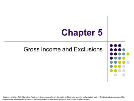 Chapter 5 Gross Income and Exclusions © 2014 by McGraw-Hill Education. This is proprietary material solely for authorized instructor use. Not authorized.