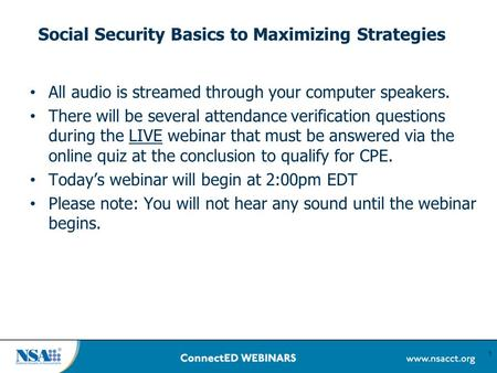 Social Security Basics to Maximizing Strategies All audio is streamed through your computer speakers. There will be several attendance verification questions.