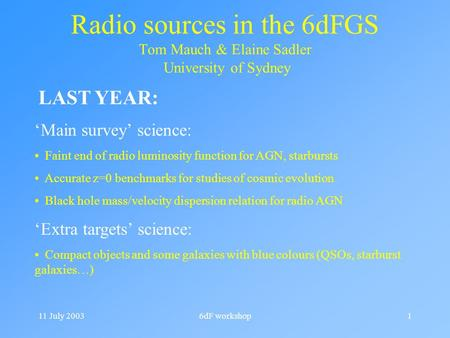 11 July 20036dF workshop1 Radio sources in the 6dFGS Tom Mauch & Elaine Sadler University of Sydney 'Main survey' science: Faint end of radio luminosity.