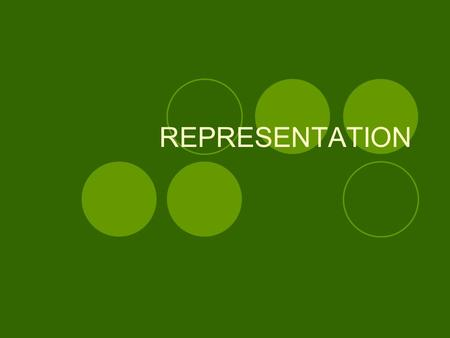 REPRESENTATION. MEANING OF REPRESENTATION Democracy has two patterns- direct and indiract. In direct democracy-the will of the state is formulated and.