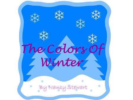 The Colors Of Winter By Nancy Stewart. My winter coat is blue,