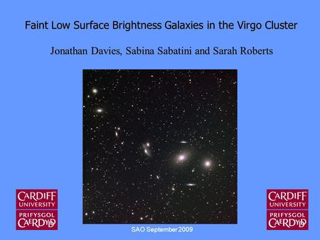 Faint Low Surface Brightness Galaxies in the Virgo Cluster Jonathan Davies, Sabina Sabatini and Sarah Roberts SAO September 2009.