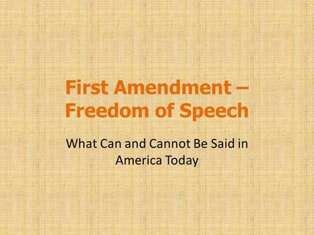 First Amendment – Freedom of Speech What Can and Cannot Be Said in America Today.