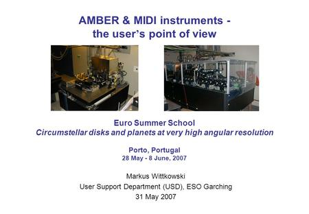 AMBER & MIDI instruments - the user ' s point of view Euro Summer School Circumstellar disks and planets at very high angular resolution Porto, Portugal.