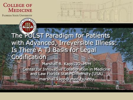The POLST Paradigm for Patients with Advanced, Irreversible Illness: Is There A TJ Basis for Legal Codification Marshall B. Kapp, JD, MPH Center for Innovative.