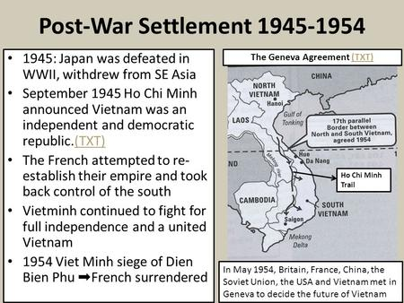 Post-War Settlement 1945-1954 1945: Japan was defeated in WWII, withdrew from SE Asia September 1945 Ho Chi Minh announced Vietnam was an independent and.