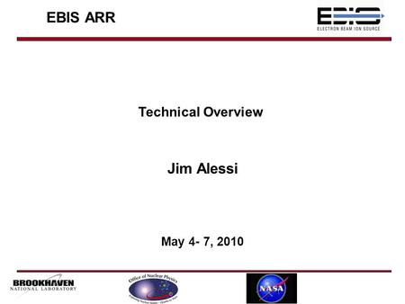 EBIS ARR Jim Alessi May 4- 7, 2010 Technical Overview.