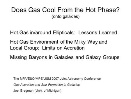 Does Gas Cool From the Hot Phase? (onto galaxies) The MPA/ESO/MPE/USM 2007 Joint Astronomy Conference Gas Accretion and Star Formation in Galaxies Joel.
