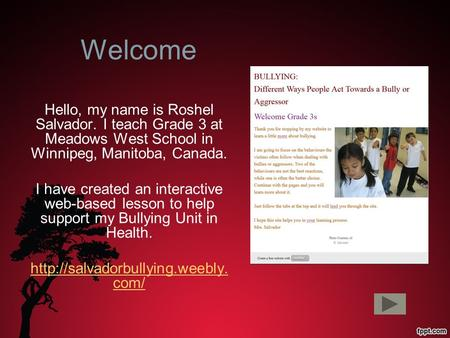 Welcome Hello, my name is Roshel Salvador. I teach Grade 3 at Meadows West School in Winnipeg, Manitoba, Canada. I have created an interactive web-based.