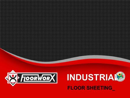 INDUSTRIAL FLOOR SHEETING_. Industrial Floor Sheeting  INTRODUCTION_  BENEFITS_  SUGGESTED SPECIFICATION_  INSTALLATION INSTRUCTIONS_  MAINTENANCE.