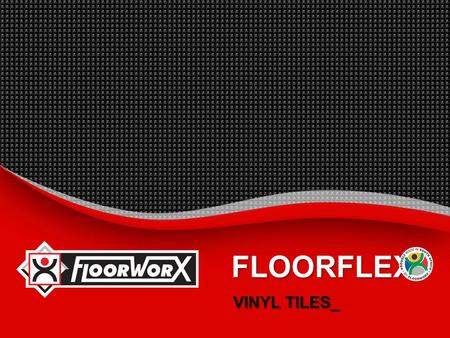 FLOORFLEX VINYL TILES_. Floorflex Vinyl Tiles  INTRODUCTION_  BENEFITS_  SUGGESTED SPECIFICATION_  INSTALLATION INSTRUCTIONS_  MAINTENANCE PROCEDURES_.
