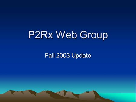 P2Rx Web Group Fall 2003 Update. Coding Management Items covered today Topic hubs being shared Modularized Topic Hub Code CVS server (managing code) –Topic.
