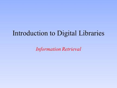 Introduction to Digital Libraries Information Retrieval.