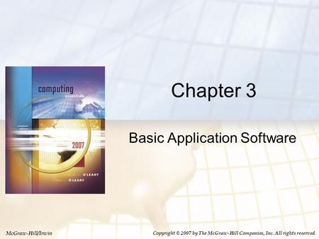 McGraw-Hill/Irwin Copyright © 2007 by The McGraw-Hill Companies, Inc. All rights reserved. Chapter 3 Basic Application Software.