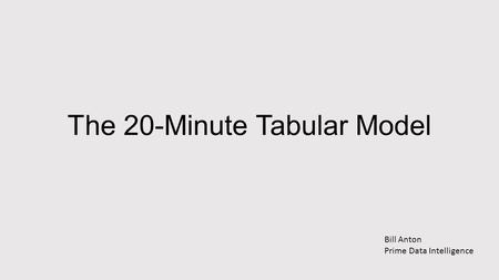 The 20-Minute Tabular Model Bill Anton Prime Data Intelligence.
