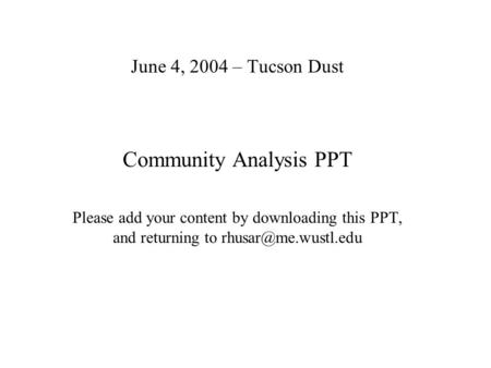 June 4, 2004 – Tucson Dust Community Analysis PPT Please add your content by downloading this PPT, and returning to