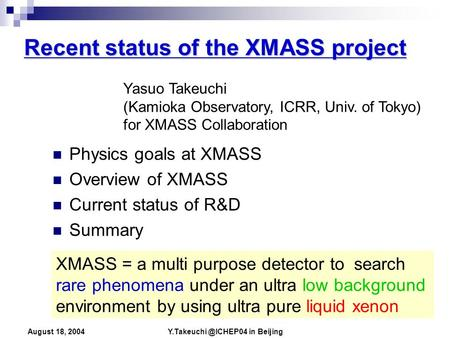 in Beijing August 18, 2004 Recent status of the XMASS project Physics goals at XMASS Overview of XMASS Current status of R&D Summary.