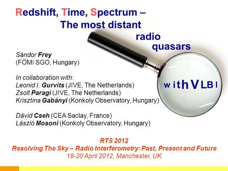 Redshift, Time, Spectrum – Sándor Frey (FÖMI SGO, Hungary) In collaboration with: Leonid I. Gurvits (JIVE, The Netherlands) Zsolt Paragi (JIVE, The Netherlands)