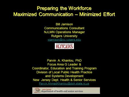 Bill Jamison Communications Consultant NJLMN Operations Manager Rutgers University Parvin A. Khanlou, PhD Focus Area G Leader.