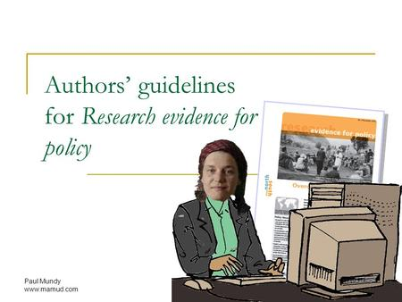 Paul Mundy www.mamud.com Authors' guidelines for Research evidence for policy.