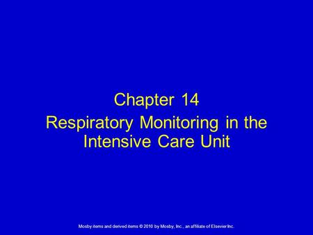 1 Mosby items and derived items © 2010 by Mosby, Inc., an affiliate of Elsevier Inc. Chapter 14 Respiratory Monitoring in the Intensive Care Unit.