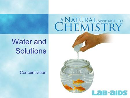 Water and Solutions Concentration. 2 9.1 Solutes, Solvents, and Water concentration: the amount of each solute compared to the total solution. Concentration.