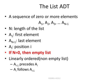 The List ADT A sequence of zero or more elements A 1, A 2, A 3, … A N-1 N: length of the list A 1 : first element A N-1 : last element A i : position i.