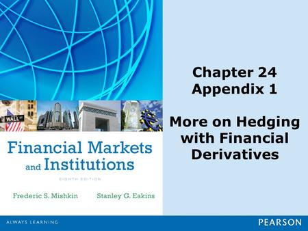 Chapter 24 Appendix 1 More on Hedging with Financial Derivatives.