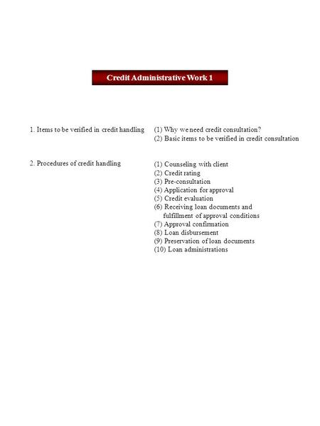 Credit Administrative Work 1 1. Items to be verified in credit handling (1) Why we need credit consultation? (2) Basic items to be verified in credit consultation.