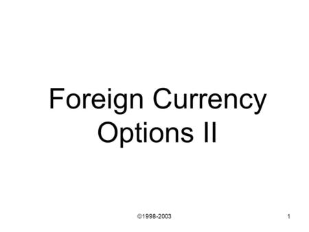 ©1998-20031 Foreign Currency Options II. ©1998-2003 1. Using Options for Hedging.