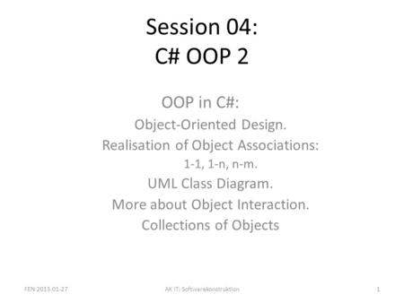 Session 04: C# OOP 2 OOP in C#: Object-Oriented Design. Realisation of Object Associations: 1-1, 1-n, n-m. UML Class Diagram. More about Object Interaction.