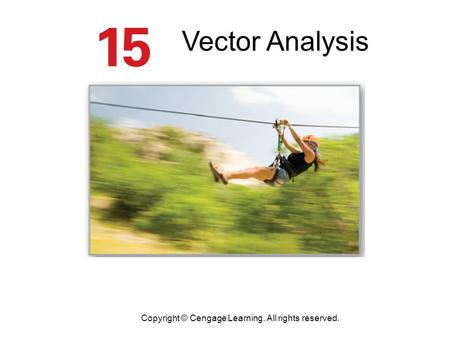 Copyright © Cengage Learning. All rights reserved. Vector Analysis.