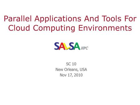 Parallel Applications And Tools For Cloud Computing Environments SC 10 New Orleans, USA Nov 17, 2010.