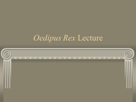 Oedipus Rex Lecture. Sophocles Born 496 B.C. Wrote 113 plays, only 7 have survived From an area outside Athens, Greece Won 1 st at the Dionysian 18 times.