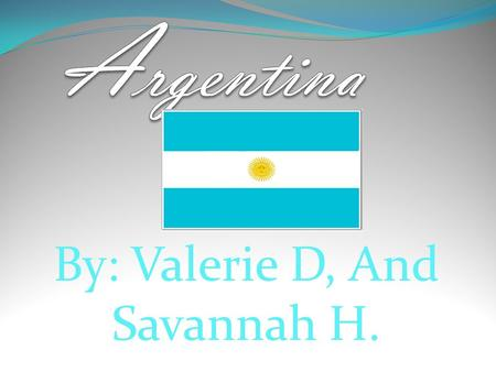 By: Valerie D, And Savannah H.. The President of Argentina.  The president of Argentina is Cristina Fernandez De Kirchner.  She was born on February.
