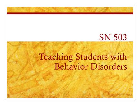 SN 503 Teaching Students with Behavior Disorders.