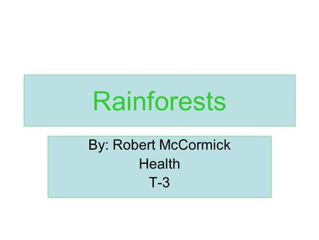 Rainforests By: Robert McCormick Health T-3. WAYS TO HELP You can donate money to a fund that helps the rainforest. Recycle Riot Protest.